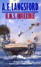 Hms Inflexible - The war in the Pacific is reaching its climax… ebook by Langsford, A E Langsford