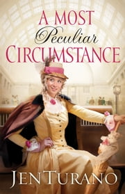 Most Peculiar Circumstance, A (Ladies of Distinction Book #2) ebook by Jen Turano