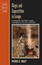 Magic and Superstition in Europe - A Concise History from Antiquity to the Present ebook by Michael D. Bailey