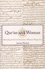 Qur'an and Woman:Rereading the Sacred Text from a Woman's Perspective - Rereading the Sacred Text from a Woman's Perspective ebook by Amina Wadud