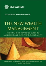 The New Wealth Management - The Financial Advisor's Guide to Managing and Investing Client Assets ebook by Stephen M. Horan,Roger Ibbotson,Thomas R. Robinson,Harold Evensky