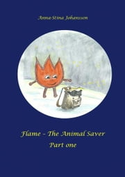 Flame: The Animal Saver part one ebook by Anna-Stina Johansson