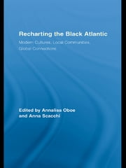 Recharting the Black Atlantic - Modern Cultures, Local Communities, Global Connections ebook by