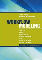 Workflow Modeling: Tools for Process Improvement and Application Development, Second Edition ebook by Sharp, Alec