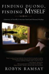 Finding Duong, Finding Myself - A Journey of Socially Conscious Travel and Personal Healing ebook by Robyn Ramsay