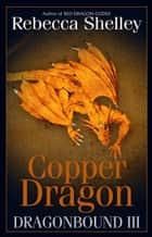 Dragonbound III: Copper Dragon ebook by Rebecca Shelley