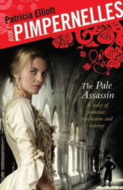 Pimpernelles 01: The Pale Assassin ebook by Patricia Elliott