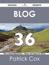 Blog 36 Success Secrets - 36 Most Asked Questions On Blog - What You Need To Know ebook by Patrick Cox