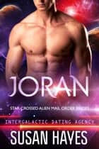 Joran: Star-Crossed Alien Mail Order Brides (Intergalactic Dating Agency) ebook by Susan Hayes
