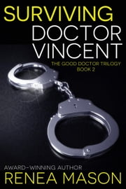 Surviving Doctor Vincent - The Good Doctor Trilogy, #2 ebook by Renea Mason