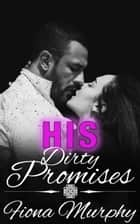 His Dirty Promises ebook by Fiona Murphy