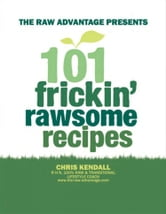 101 Frickin' Rawsome Recipes ebook by Chris Kendall
