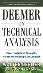 Deemer on Technical Analysis: Expert Insights on Timing the Market and Profiting in the Long Run ebook by Walter Deemer, Susan Cragin