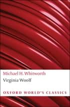 Virginia Woolf (Authors in Context) ebook by Michael H. Whitworth
