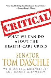 Critical - What We Can Do About the Health-Care Crisis ebook by Tom Daschle,Jeanne M. Lambrew,Scott S. Greenberger