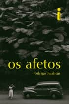 Os afetos ebook by Rodrigo Hasbún