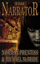 The Narrator ebook by Norman Prentiss, Michael McBride