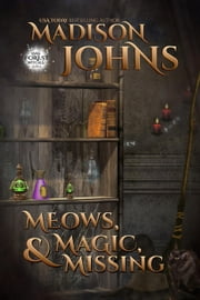 Meows, Magic & Missing - Lake Forest Witches, #3 ebook by Madison Johns