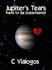 JUPITER'S TEARS Poems for the broken-hearted ebook by C A Vialogos