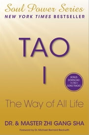 Tao I - The Way of All Life ebook by Zhi Gang Sha Dr.