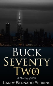 Buck Seventy Two: A Destiny of Will ebook by Larry Perkins, CFE, CPP, CMP
