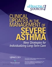 Clinical Updates in the Management of Severe Asthma - New Strategies for Individualizing Long-term Care ebook by Reynold A. Panettieri, Jr., MD,...