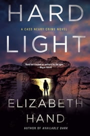 Hard Light - A Cass Neary Crime Novel ebook by Elizabeth Hand