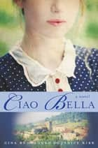 Ciao Bella - A Novel ebook by Gina Buonaguro, Janice Kirk