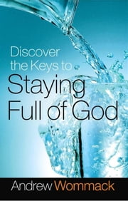 Discover the Keys to Staying Full of God ebook by Andrew Wommack