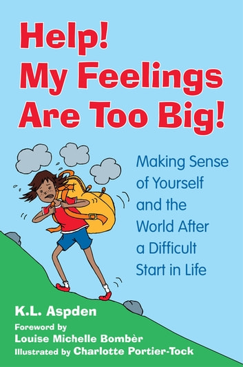 Help! My Feelings Are Too Big! - Making Sense of Yourself and the World After a Difficult Start in Life - for Children with Attachment Issues ebook by K.L. Aspden