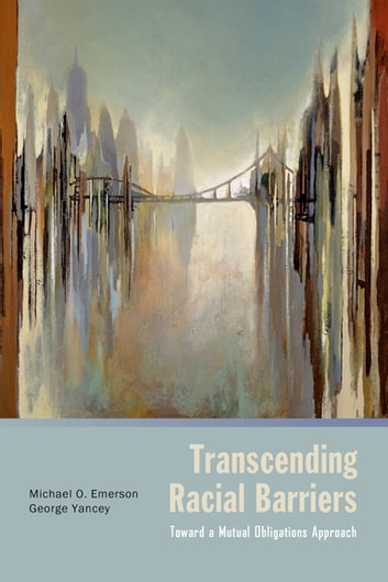 Transcending Racial Barriers - Toward a Mutual Obligations Approach ebook by Michael O. Emerson,George Yancey