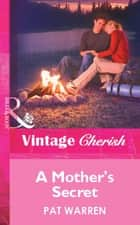 A Mother's Secret (Mills & Boon Vintage Cherish) ebook by Pat Warren