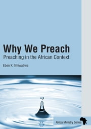 Why We Preach - Preaching in the African Context ebook by Bishop Eben Kanukayi Nhiwatiwa