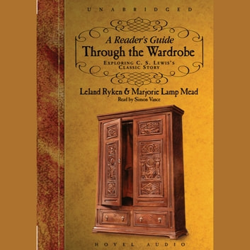 A Reader's Guide Through the Wardrobe - Exploring C.S. Lewis's Classic Story audiobook by Leland Ryken,Marjorie Mead