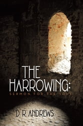 The Harrowing: Sermon for the Soul ebook by D R Andrews