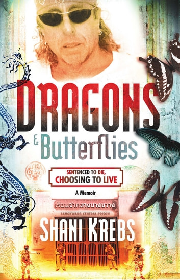 Dragons & Butterflies - Sentenced to Die, Choosing to Live ebook by Shani Krebs
