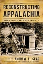 Reconstructing Appalachia - The Civil War's Aftermath ebook by Andrew L. Slap, Gordon B. McKinney, Andrew L. Slap,...