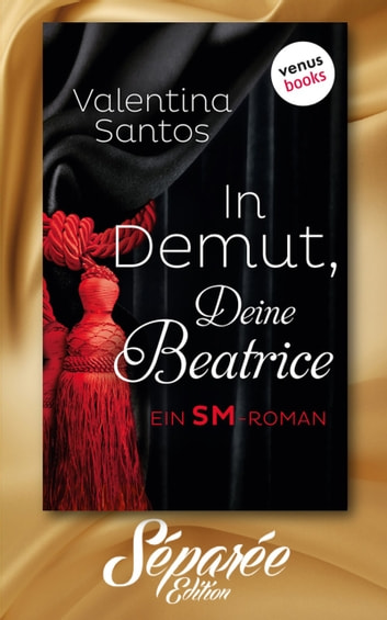In Demut, Deine Beatrice - Séparée-Edition - Band 9 - Roman ebook by Valentina Santos