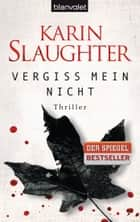 Vergiss mein nicht - Thriller ebook by Karin Slaughter, Teja Schwaner