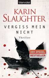 Vergiss mein nicht - Thriller ebook by Karin Slaughter
