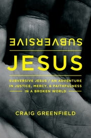 Subversive Jesus - An Adventure in Justice, Mercy, and Faithfulness in a Broken World ebook by Zondervan