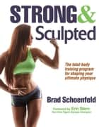 Strong & Sculpted ebook by Schoenfeld, Brad