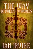 The Way Between the Worlds ebook by Ian Irvine