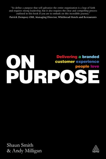 On Purpose - Delivering a Branded Customer Experience People Love eBook by Shaun Smith,Andy Milligan