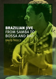 Brazilian Jive - From Samba to Bossa and Rap ebook by David Treece
