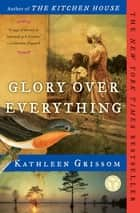 Glory over Everything - Beyond The Kitchen House ebook by Kathleen Grissom