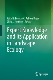 Expert Knowledge and Its Application in Landscape Ecology ebook by Ajith H. Perera,C. Ashton Drew,Chris J. Johnson