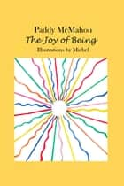 The Joy of Being ebook by Paddy McMahon
