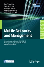 Mobile Networks and Management - 6th International Conference, MONAMI 2014, Würzburg, Germany, September 22-26, 2014, Revised Selected Papers ebook by Ramón Agüero,Thomas Zinner,Rossitza Goleva,Andreas Timm-Giel,Phuoc Tran-Gia