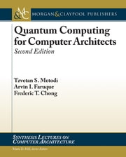 Quantum Computing for Computer Architects - Second Edition ebook by Tzvetan S. Metodi,Arvin I. Faruque,Frederic T. Chong